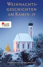 Weihnachtsgeschichten am Kamin 29 eBook by Barbara Mürmann, Uwe Pohl, Christian Metzner,...