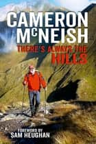 There's Always The Hills ebook by Cameron McNeish
