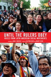 Until The Rulers Obey - Voices from Latin American Social Movements ebook by Clifton Ross,Marcy Rein,Raul Zibechi
