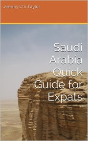 Saudi Arabia Quick Guide for Expats ebook by Jeremy Taylor