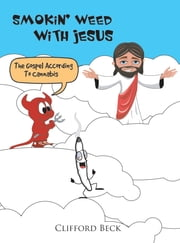Smokin' Weed With Jesus - The Gospel According to Cannabis ebook by Clifford Beck