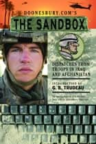 Doonesbury.com's The Sandbox: Dispatches from Troops in Iraq and Afghanistan - Dispatches from Troops in Iraq and Afghanistan ebook by G. B. Trudeau