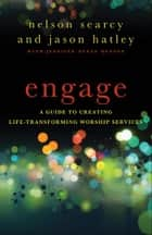 Engage - A Guide to Creating Life-Transforming Worship Services ebook by Nelson Searcy, Jason Hatley, Jennifer Dykes Henson