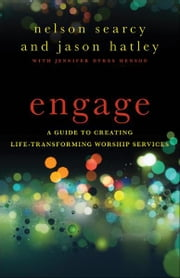 Engage - A Guide to Creating Life-Transforming Worship Services ebook by Nelson Searcy,Jason Hatley,Jennifer Dykes Henson