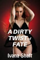 A Dirty Twist of Fate ebook by Ivana Shaft