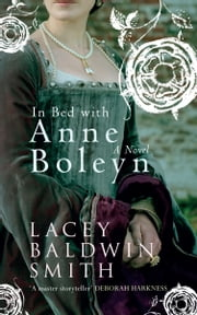 In Bed with Anne Boleyn - A Novel ebook by Lacey Baldwin Smith