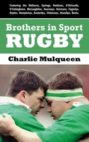 Brothers in Sport Rugby: Irish Rugby Family Dynasties ebook by Charlie Mulqueen