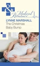 The Christmas Baby Bump (Mills & Boon Medical) ebook by Lynne Marshall