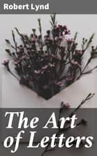 The Art of Letters ebook by Robert Lynd