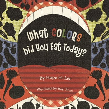 What Colors Did You Eat Today? ebook by Hope H. Lee