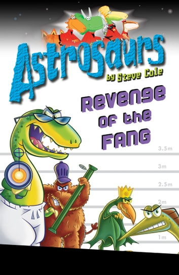 Astrosaurs 13: Revenge of the FANG ebook by Steve Cole