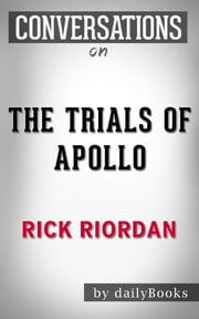 The Trials of Apollo: A Novel By Rick Riordan | Conversation Starters ebook by Daily Books