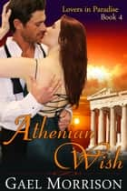 Athenian Wish (Lovers in Paradise Series, Book 4) ebook by Gael Morrison