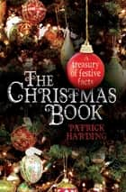 The Christmas Book - A Treasury of Festive Facts ebook by Patrick Harding