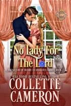 No Lady For The Lord - A Sweet Regency Romance ebook by Collette Cameron