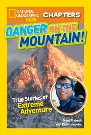 National Geographic Kids Chapters: Danger on the Mountain - True Stories of Extreme Adventures! ebook by Gregg Treinish,Kitson Jazynka