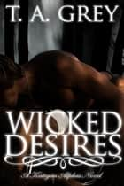 Wicked Desires - Book #3 (The Kategan Alphas Series) ebook by T. A. Grey