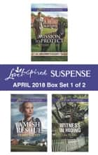 Harlequin Love Inspired Suspense April 2018 - Box Set 1 of 2 - Mission to Protect\Amish Rescue\Witness in Hiding ebook by Terri Reed, Debby Giusti, Lisa Phillips