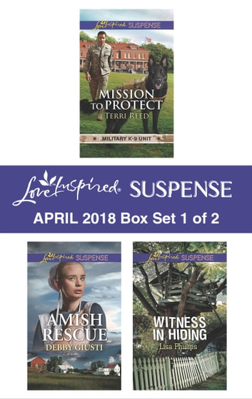 Harlequin Love Inspired Suspense April 2018 - Box Set 1 of 2 - Mission to Protect\Amish Rescue\Witness in Hiding eBook by Terri Reed,Debby Giusti,Lisa Phillips