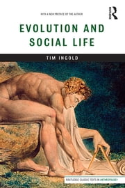 Evolution and Social Life ebook by Tim Ingold