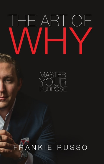 The Art of Why - Master Your Purpose ebook by Frankie Russo