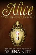 A Modern Wicked Fairy Tale: Alice ebook by