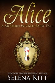 A Modern Wicked Fairy Tale: Alice ebook by Selena Kitt