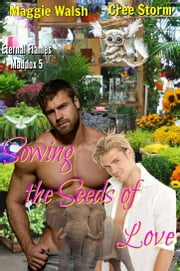 Sowing The Seeds Of Love Eternal Flames Maddox 5 ebook by Maggie Walsh, Cree Storm