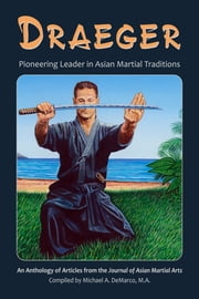 Dragger: Pioneering Leader in Asian Martial Traditions ebook by Robert W. Smith,Donn F. Draeger,Hugh E. Davey,H. Richard Friman