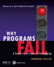Why Programs Fail: A Guide to Systematic Debugging ebook by Zeller, Andreas
