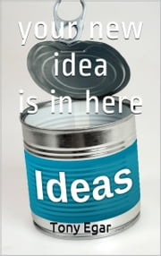 Your New Idea is in Here ebook by Tony Egar