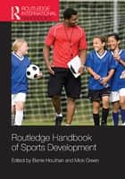 Routledge Handbook of Sports Development ebook by Barrie Houlihan, Mick Green