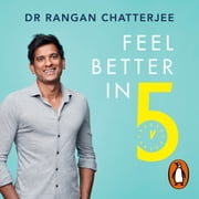 Feel Better In 5 - Your Daily Plan to Feel Great for Life audiobook by Dr Rangan Chatterjee