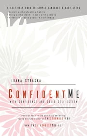 Confident Me - With Confidence and Solid Self-Esteem ebook by Ivana Straska