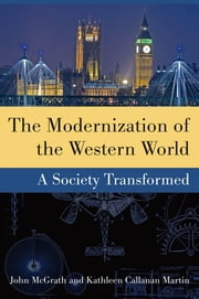 The Modernization of the Western World - A Society Transformed ebook by John McGrath,Kathleen Callanan Martin