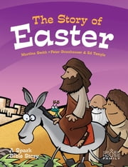 The Story of Easter - A Spark Bible Story ebook by Martina Smith, Peter Grosshauser, Ed Temple