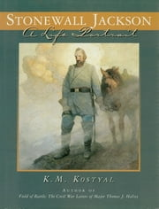 Stonewall Jackson - A Life Portrait ebook by K. M. Kostyal