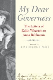 My Dear Governess: The Letters of Edith Wharton to Anna Bahlmann ebook by Ms. Irene Goldman-Price