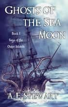 Ghosts of the Sea Moon - Saga of the Outer Islands, #1 ebook by A. F. Stewart
