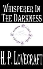 Whisperer in the Darkness ebook by H.P. Lovecraft