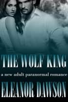 The Wolf King - The White Wolf Trilogy, #1 ebook by Eleanor Dawson