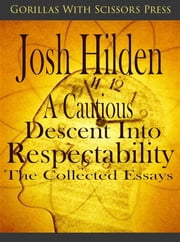 A Cautious Descent Into Respectability: The Collected Essays ebook by Josh Hilden
