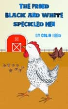 The Proud Black and White Speckled Hen ebook by Colin Reed