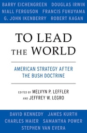 To Lead the World - American Strategy after the Bush Doctrine ebook by Melvyn P. Leffler,Jeffrey W. Legro