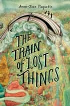 The Train of Lost Things ebook by Ammi-Joan Paquette