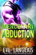 Mercenary Abduction ebook by Eve Langlais