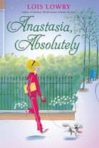 Anastasia, Absolutely ebook by Lois Lowry