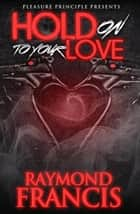Hold On To Your Love ebook by Raymond Francis
