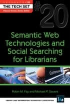 Semantic Web Technologies and Social Searching for Librarians: (THE TECH SET® #20) ebook by Robin M. Fay, Michael P. Sauers