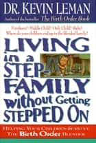 Living in a Step-Family Without Getting Stepped on - Helping Your Children Survive The Birth Order Blender ebook by Kevin Leman